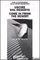 USCIRE DAL DESERTO-COME IN FROM THE DESERT - CASA DI ACCOGLIENZA DELLE DONNE MALTRATTATE (CUR.)