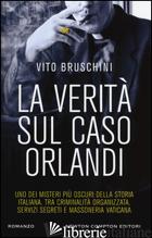 VERITA' SUL CASO ORLANDI (LA) - BRUSCHINI VITO