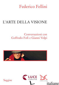 ARTE DELLA VISIONE. CONVERSAZIONI CON GOFFREDO FOFI E GIANNI VOLPI (L') - FELLINI FEDERICO