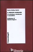MERCATO MOBILIARE. L'EVOLUZIONE STRUTTURALE E NORMATIVA (IL) - QUIRICI MARIA CRISTINA
