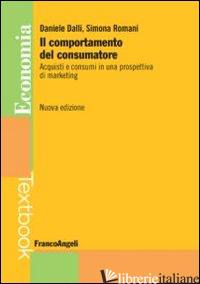 COMPORTAMENTO DEL CONSUMATORE. ACQUISTI E CONSUMI IN UNA PROSPETTIVA DI MARKETIN - DALLI DANIELE; ROMANI SIMONA
