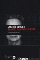 VITA PSICHICA DEL POTERE. TEORIE DEL SOGGETTO (LA) - BUTLER JUDITH; ZAPPINO F. (CUR.)
