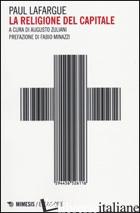 RELIGIONE DEL CAPITALE (LA) - LAFARGUE PAUL; ZULIANI A. (CUR.)