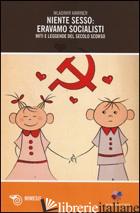 NIENTE SESSO: ERAVAMO SOCIALISTI. MITI E LEGGENDE DEL SECOLO SCORSO - KAMINER WLADIMIR; SALZANO A. (CUR.)