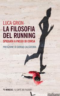 FILOSOFIA DEL RUNNING. SPIEGATA A PASSO DI CORSA (LA) - GRION LUCA