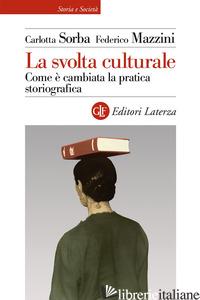 SVOLTA CULTURALE. COME E' CAMBIATA LA PRATICA STORIOGRAFICA (LA) - SORBA CARLOTTA; MAZZINI FEDERICO