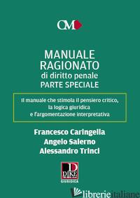 MANUALE RAGIONATO DI DIRITTO PENALE. PARTE SPECIALE - CARINGELLA FRANCESCO; SALERNO ANGELO; TRINCI ALESSANDRO