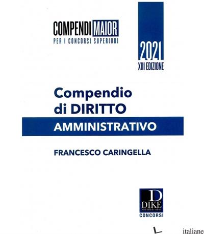 COMPENDIO DI DIRITTO AMMINISTRATIVO. EDIZ. MAIOR - CARINGELLA FRANCESCO