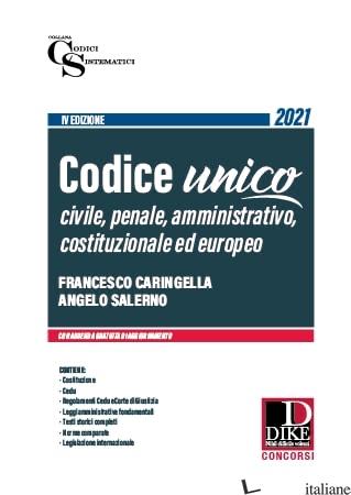 CODICE UNICO. DIRITTO CIVILE PENALE AMMINISTRATIVO COSTITUZIONALE ED EUROPEO - CARINGELLA FRANCESCO; SALERNO ANGELO