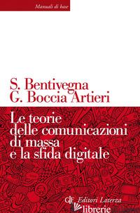 TEORIE DELLE COMUNICAZIONI DI MASSA E LA SFIDA DIGITALE (LE) - BENTIVEGNA SARA; BOCCIA ARTIERI GIOVANNI