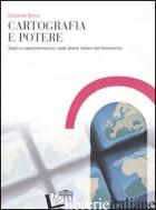 CARTOGRAFIA E POTERE. SEGNI E RAPPRESENTAZIONI NEGLI ATLANTI ITALIANI DEL NOVECE - BORIA EDOARDO