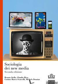 SOCIOLOGIA DEI NEW MEDIA - STELLA RENATO; RIVA CLAUDIO; SCARCELLI COSIMO MARCO; DRUSIAN MICHELA