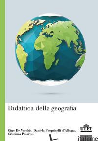 DIDATTICA DELLA GEOGRAFIA - DE VECCHIS GINO; PASQUINELLI D'ALLEGRA DANIELA; PESARESI CRISTIANO