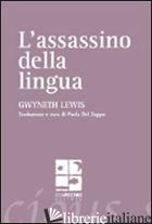 ASSASSINO DELLA LINGUA. TESTO INGLESE A FRONTE (L') - LEWIS GWYNETH