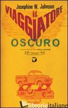 VIAGGIATORE OSCURO (IL) - JOHNSON JOSEPHINE W.