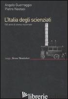 ITALIA DEGLI SCIENZIATI. 150 ANNI DI STORIA NAZIONALE (L') - GUERRAGGIO ANGELO; NASTASI PIETRO