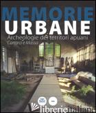 MEMORIE URBANE. ARCHEOLOGIE DEI TERRITORI APUANI. CARRARA E MASSA. EDIZ. ILLUSTR - LATTANZI C. (CUR.)