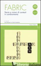 FABRIC. STORIE E VISIONI DI CONTESTI IN CAMBIAMENTO - BIZZARRI L. (CUR.); ANDORLINI C. (CUR.)