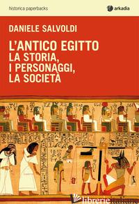 ANTICO EGITTO. LA STORIA, I PERSONAGGI, LA SOCIETA' (L') - SALVOLDI DANIELE