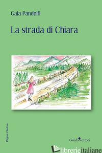STRADA DI CHIARA (LA) - PANDOLFI GAIA