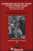 SHAKESPEARE AND THE NEW SCIENCE IN EARLY MODERN-SHAKESPEARE E LA NUOVA SCIENZA N - DEL SAPIO GARBERO M. (CUR.)