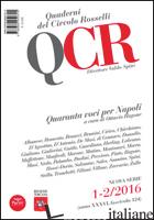 QCR. QUADERNI DEL CIRCOLO FRATELLI ROSSELLI (2016). VOL. 1: QUARANTA VOCI PER NA - RAGONE O. (CUR.)