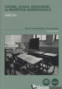 CULTURA, SCUOLA, EDUCAZIONE: LA PROSPETTIVA ANTROPOLOGICA - DEI F. (CUR.)