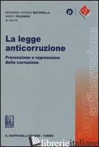 LEGGE ANTICORRUZIONE. PREVENZIONE E REPRESSIONE DELLA CORRUZIONE (LA) - MATTARELLA B. G. (CUR.); PELISSERO M. (CUR.)