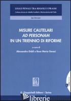 MISURE CAUTELARI AD PERSONAM IN UN TRIENNIO DI RIFORME - DIDDI A. (CUR.); GERACI R. M. (CUR.)
