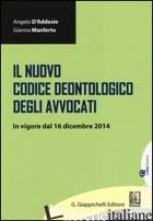 NUOVO CODICE DEONTOLOGICO DEGLI AVVOCATI. IN VIGORE DAL 16 DICEMBRE 2014 (IL) - D'ADDESIO ANGELO; MANFERTO GIANNA