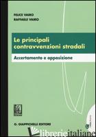 PRINCIPALI CONTRAVVENZIONI STRADALI. ACCERTAMENTO E OPPOSIZIONE (LE) - VAIRO FELICE; VAIRO RAFFAELE