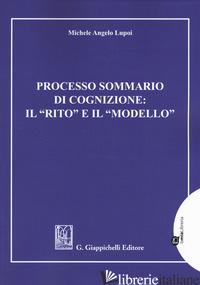 PROCESSO SOMMARIO DI COGNIZIONE: IL «RITO» E IL «MODELLO» - LUPOI MICHELE ANGELO