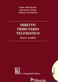 DIRITTO TRIBUTARIO TELEMATICO. NUOVI CONFINI - NEMNI RAFFAELLO; SACCHETTO CAMILLO; MONTALCINI FABIO