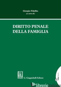 DIRITTO PENALE DELLA FAMIGLIA - FIDELBO G. (CUR.)