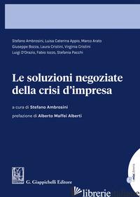 SOLUZIONI NEGOZIATE DELLA CRISI D'IMPRESA (LE) - AMBROSINI S. (CUR.)