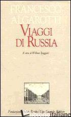 VIAGGI DI RUSSIA - ALGAROTTI FRANCESCO; SPAGGIARI W. (CUR.)
