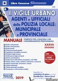 VIGILE URBANO. CORSO PER AGENTI E UFFICIALI DELLA POLIZIA LOCALE, MUNICIPALE E P - BUSI O. (CUR.); VENUTI M. (CUR.)