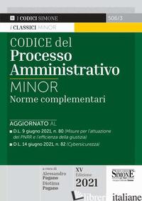 CODICE DEL PROCESSO AMMINISTRATIVO. NORME COMPLEMENTARI. EDIZ. MINOR - PAGANO A. (CUR.); PAGANO D. (CUR.)