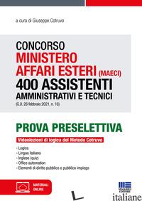CONCORSO MINISTERO AFFARI ESTERI (MAECI). 400 ASSISTENTI AMMINISTRATIVI E TECNIC - COTRUVO G. (CUR.)