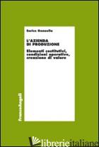 AZIENDA DI PRODUZIONE. ELEMENTI COSTITUTIVI, CONDIZIONI OPERATIVE, CREAZIONE DI  - GONNELLA ENRICO