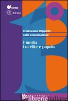 TREDICESIMO RAPPORTO SULLA COMUNICAZIONE. I MEDIA TRA ELITE E POPOLO - CENSIS (CUR.); UCSI (CUR.)
