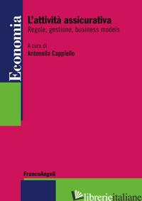 ATTIVITA' ASSICURATIVA. REGOLE, GESTIONE, BUSINESS MODELS (L') - CAPPIELLO A. (CUR.)