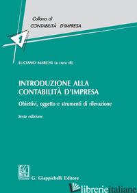 INTRODUZIONE ALLA CONTABILITA' D'IMPRESA. OBIETTIVI, OGGETTO E STRUMENTI DI RILE - MARCHI L. (CUR.)