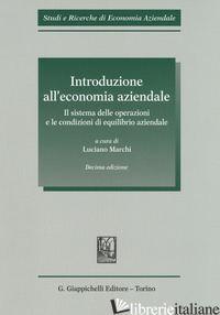 INTRODUZIONE ALL'ECONOMIA AZIENDALE. IL SISTEMA DELLE OPERAZIONI E LE CONDIZIONI - MARCHI L. (CUR.)