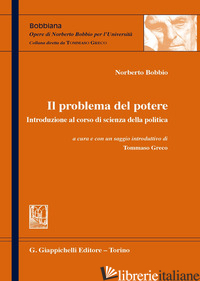 PROBLEMA DEL POTERE. INTRODUZIONE AL CORSO DI SCIENZA DELLA POLITICA (IL) - BOBBIO NORBERTO; GRECO T. (CUR.)