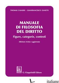 MANUALE DI FILOSOFIA DEL DIRITTO. FIGURE, CATEGORIE E CONTESTI - CASADEI THOMAS; ZANETTI GIANFRANCESCO