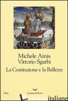 COSTITUZIONE E LA BELLEZZA. EDIZ. ILLUSTRATA (LA) - AINIS MICHELE; SGARBI VITTORIO