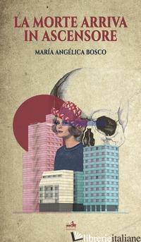 MORTE ARRIVA IN ASCENSORE (LA) - BOSCO MARIA ANGELICA