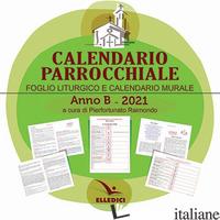 CALENDARIO PARROCCHIALE ANNO B 2021. FOGLIO LITURGICO E CALENDARIO MURALE. CD-RO - RAIMONDO P. (CUR.)