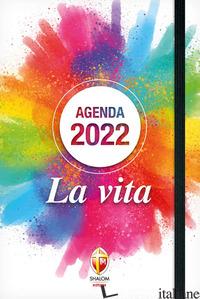 AGENDINA GIORNALIERA 2022. LA VITA - AA.VV.